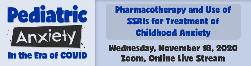 Pediatric Anxiety in the Era of COVID: Pharmacotherapy and Use of SSRIs for Treatment of Childhood Anxiety